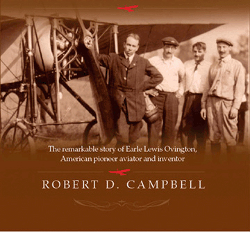 The remarkable story of Earle Lewis Ovington, American pioneer aviator and inventor — Robert D. Campbell